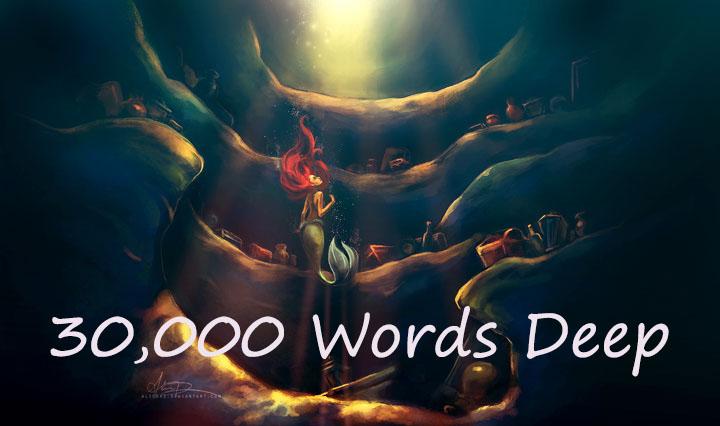 30,000 Words Deep